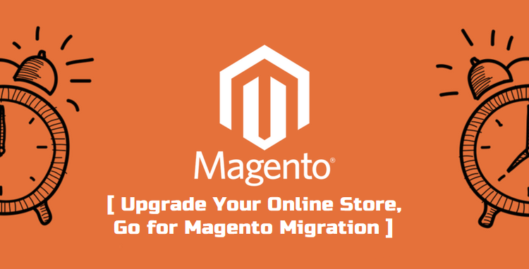 Upgrade Your Online Store, Go for Magento Migration